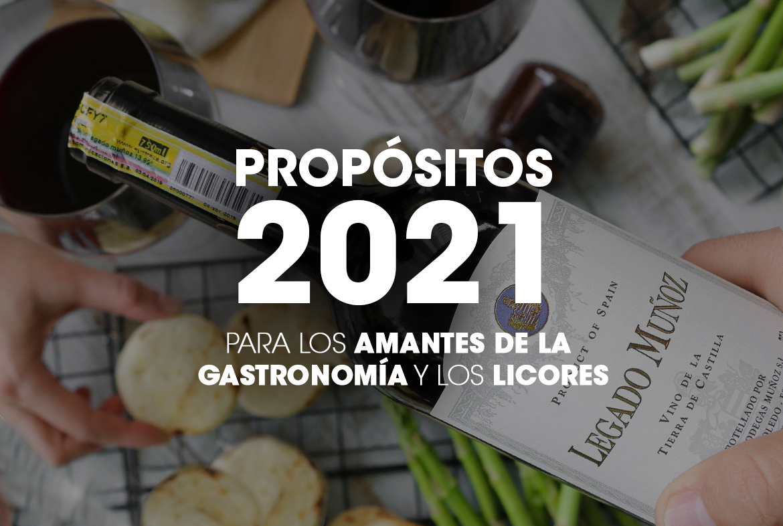 Propósitos 2021 para los amantes de la gastronomía y los licores