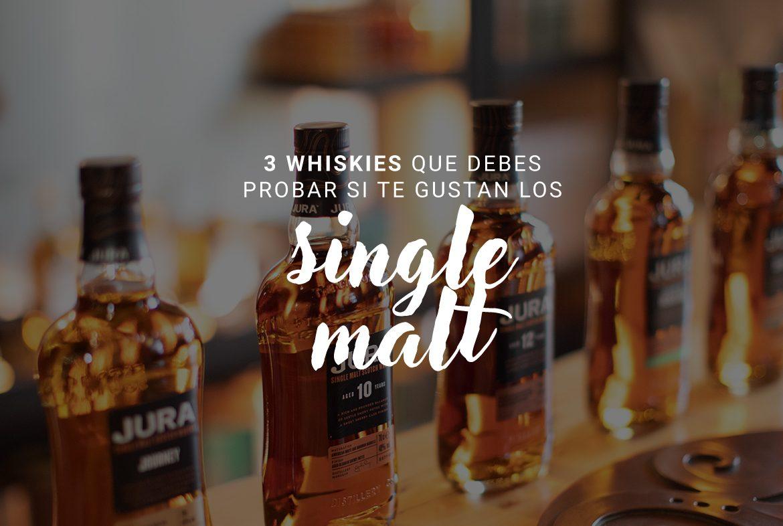 3 whiskies que debes probar si te gustan los single malt