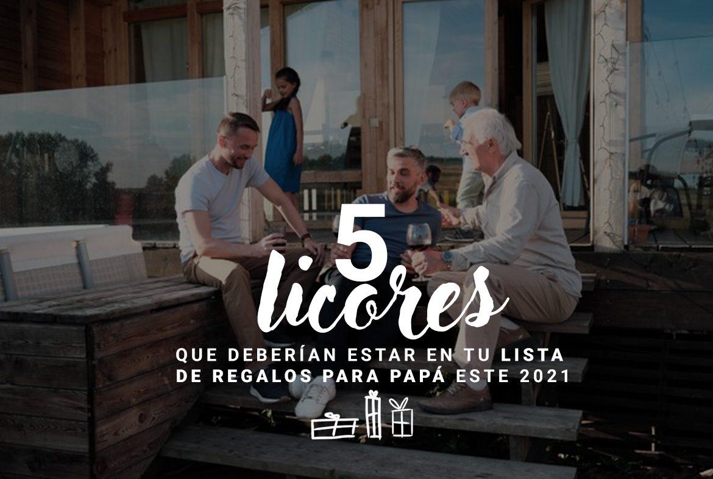 5 licores que deberían estar en tu lista de regalos para papá este 2021